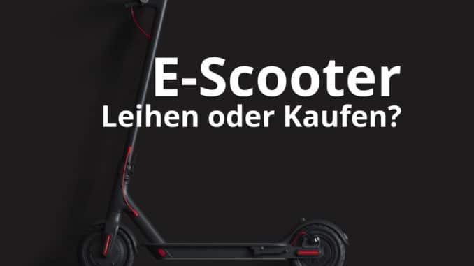 e-scooter leihen kaufen was ist günstiger